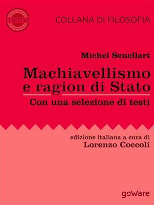 Machiavellismo e ragion di Stato. La fortuna di Niccolò Machiavelli e de Il Principe