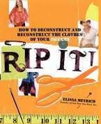 Rip It!: How to Deconstruct and Reconstruct the Clothes of Your Dreams
