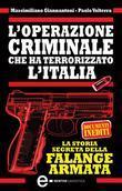 L'operazione criminale che ha terrorizzato l'Italia. La storia segreta della Falange Armata