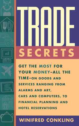 Trade Secrets: Get the Most for Your Money - All the Time- on Goods and Services Ranging from Alarms and Art, Cars and Computers- to Financial Plannin