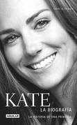 Kate. La biografía. La historia de una princesa