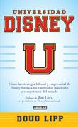 Universidad Disney. Cómo la estrategia laboral y empresarial de Disney forma a los empleados más leales y comprometidos del mundo.