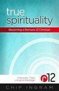 True Spirituality: Becoming a Romans 12 Christian