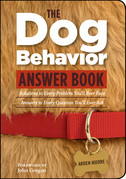 The Dog Behavior Answer Book: Practical Insights & Proven Solutions for Your Canine Questions
