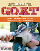 The Backyard Goat: An Introductory Guide to Keeping and Enjoying Pet Goats, from Feeding and Housing to Making Your Own Cheese