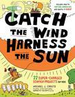 Catch the Wind, Harness the Sun: 22 Super-Charged Projects for Kids