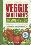 The Veggie Gardener's Answer Book: Solutions to Every Problem You'll Ever Face; Answers to Every Question You'll Ever Ask