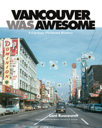 Vancouver Was Awesome: A Curious Pictorial History