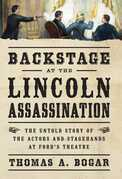 Backstage at the Lincoln Assassination: The Untold Story of the Actors and Stagehands at Ford's Theatre
