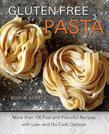 Gluten-Free Pasta: More than 100 Fast and Flavorful Recipes with Low- and No-Carb Options