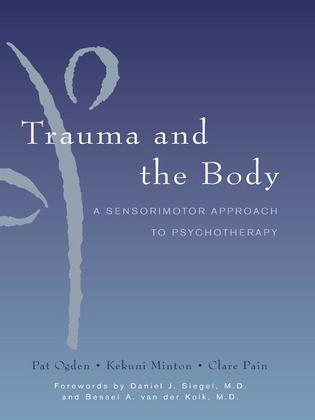 Trauma and the Body: A Sensorimotor Approach to Psychotherapy (Norton Series on Interpersonal Neurobiology)