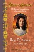 Dear America: Hear My Sorrow: The Diary of Angela Denoto, a Shirtwaist Worker, New York City 1909