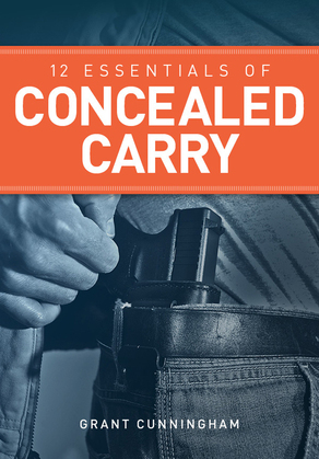 12 Essentials of Concealed Carry: Basic Tips to Get Started in Safe and Responsible Concealed Carry