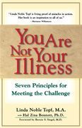 You Are Not Your Illness: Seven Principles for Meeting the Challenge