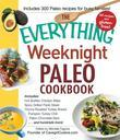 The Everything Weeknight Paleo Cookbook: Includes Hot Buffalo Chicken Bites, Spicy Grilled Flank Steak, Thyme-Roasted Turkey Breast, Pumpkin Turkey Ch
