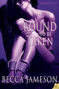 Bound to be Taken