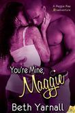 You're Mine, Maggie