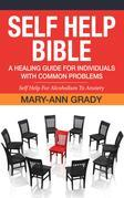 Self Help Bible: A Healing Guide for Individuals with Common Problems: Self Help For Alcoholism To Anxiety