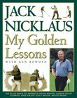 My Golden Lessons: 100-Plus Ways to Improve Your Shots, Lower Your Scores and Enjoy Golf Much, Much More