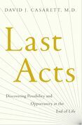 Last Acts: Discovering Possibility and Opportunity at the End of Life
