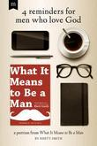 4 Reminders for Men Who Love God: A Portion from What it Means to be a Man