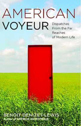 American Voyeur: Dispatches From the Far Reaches of Modern Life