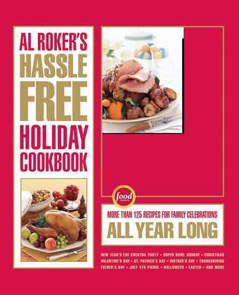 Al Roker's Hassle-Free Holiday Cookbook: More Than 125 Recipes for Family Celebrations All Year Long