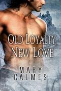 Mary Calmes - Old Loyalty, New Love