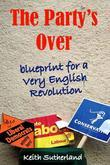 The Party's Over: Blueprint for a Very English Revolution