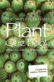 The Simply Very Hard Plant Quiz Book: 1,000 Questions on all Aspects of the Flower Kingdom