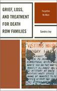 Grief, Loss, and Treatment for Death Row Families: Forgotten No More