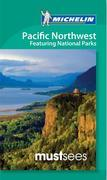 Michelin Must Sees Pacific Northwest: Featuring National Parks
