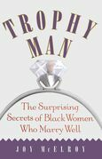 Trophy Man: The Surprising Secrets of Black Women Who Marry Well