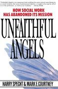 Unfaithful Angels: How Social Work Has Abandoned its Mission