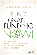 Find Grant Funding Now!: The Five-Step Prosperity Process for Entrepreneurs and Business
