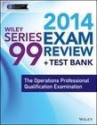 Wiley Series 99 Exam Review 2014 + Test Bank: The Operations Professional Qualification Examination