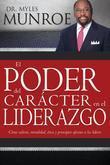Poder del Carácter en el Liderazgo, El: Cómo valores, moralidad, ética y principios afectan a los lideres