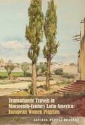 Transatlantic Travels in Nineteenth-Century Latin America: European Women Pilgrims
