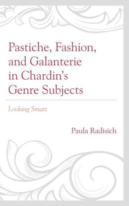 Pastiche, Fashion, and Galanterie in Chardin's Genre Subjects: Looking Smart