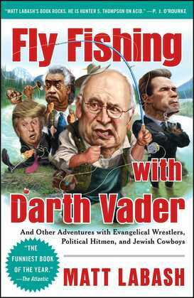Fly Fishing with Darth Vader: And Other Adventures with Evangelical Wrestlers, Political Hitmen, and Jewish Cowboys
