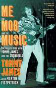 Me, the Mob, and the Music: One Helluva Ride with Tommy James &amp; The Shondells