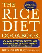 The Rice Diet Cookbook: 150 Easy, Everyday Recipes and Inspirational Success Stories from the Rice Diet Program Community