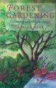 Forest Gardening: Cultivating an Edible Landscape, 2nd Edition