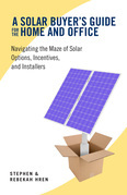 A Solar Buyer's Guide for the Home and Office: Navigating the Maze of Solar Options, Incentives, and Installers
