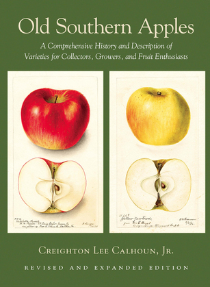 Old Southern Apples: A Comprehensive History and Description of Varieties for Collectors, Growers, and Fruit Enthusiasts, 2nd Edition
