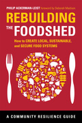 Rebuilding the Foodshed: How to Create Local, Sustainable, and Secure Food Systems