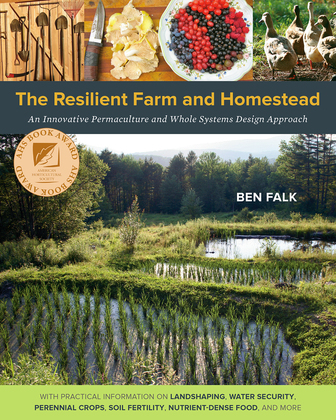 The Resilient Farm and Homestead: An Innovative Permaculture and Whole Systems Design Approach