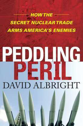Peddling Peril: How the Secret Nuclear Trade Arms America's Enemie