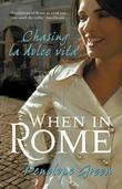 When in Rome: Chasing la dolce vita