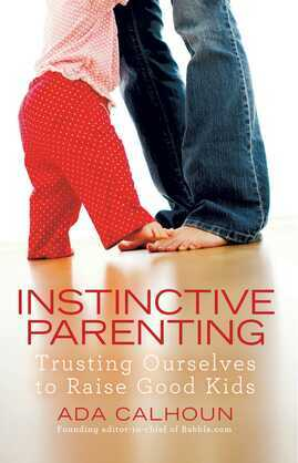 Instinctive Parenting: Trusting Ourselves to Raise Good Kids
